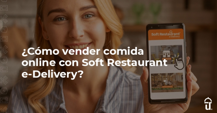 How to sell food online with Soft Restaurant e-Delivery?
