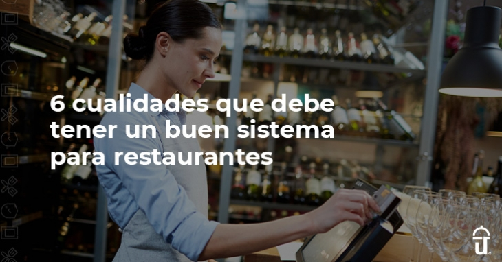 6 qualities that a good restaurant system should have