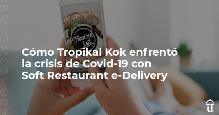 How Tropikal Kok faced the Covid-19 crisis with Soft Restaurant e-Delivery