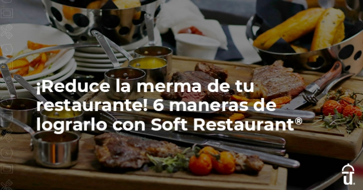 Reduce the waste of your restaurant! 6 ways to do it with Soft Restaurant®